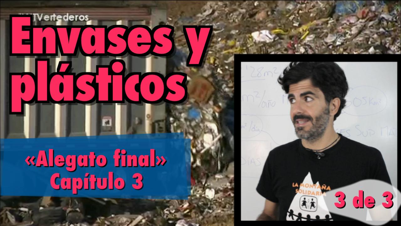 El problema de los envases y los plásticos (capítulo 3), «Alegato final»